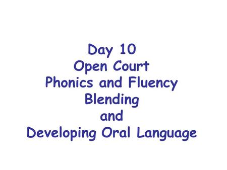 Day 10 Open Court Phonics and Fluency Blending and Developing Oral Language.