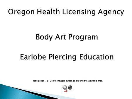 Body Art Program Earlobe Piercing Education Navigation Tip! Use the toggle button to expand the viewable area.