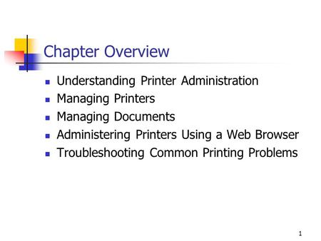 1 Chapter Overview Understanding Printer Administration Managing Printers Managing Documents Administering Printers Using a Web Browser Troubleshooting.