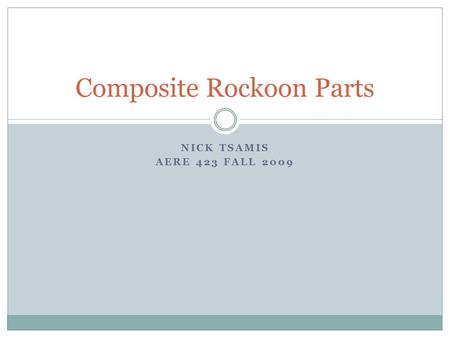 NICK TSAMIS AERE 423 FALL 2009 Composite Rockoon Parts.