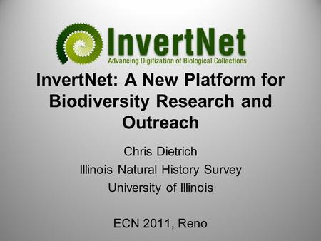 InvertNet: A New Platform for Biodiversity Research and Outreach Chris Dietrich Illinois Natural History Survey University of Illinois ECN 2011, Reno.