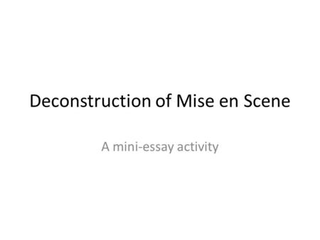 Deconstruction of Mise en Scene A mini-essay activity.