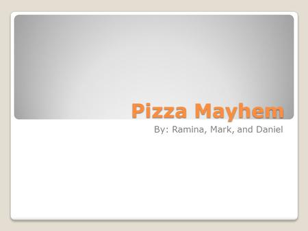 Pizza Mayhem By: Ramina, Mark, and Daniel. Chef – physical characteristics Muscular Tan Male Tall Brown paperbag over his head with holes for eyes and.