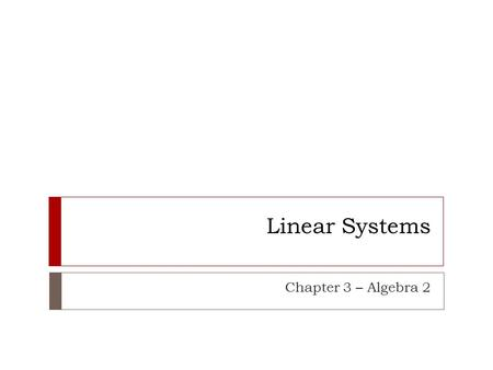 Linear Systems Chapter 3 – Algebra 2.