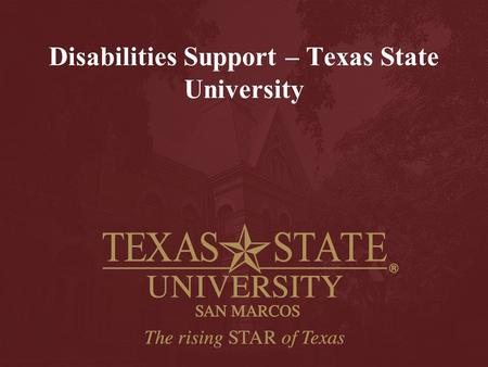 "Disabilities Support – Texas State University. Philosophy ""Do What Ever It Takes"""