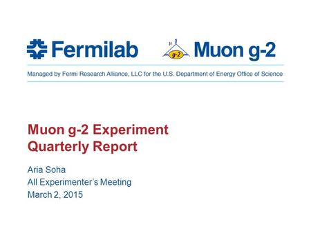 Muon g-2 Muon g-2 Experiment Quarterly Report Aria Soha All Experimenter's Meeting March 2, 2015.