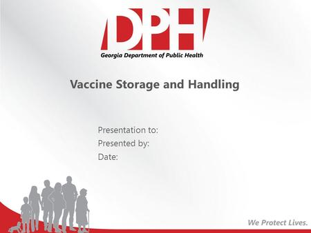 Vaccine Storage and Handling Presentation to: Presented by: Date: