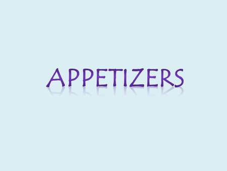 You have 2 minutes to make a list of as many appetizers as you can think of….. GO!!!