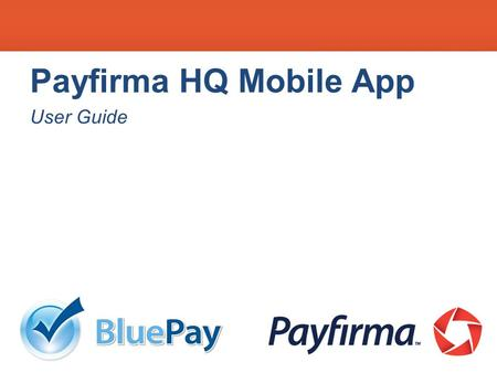 Payfirma HQ Mobile App User Guide. What's Coming Up 1.0Downloading the App 2.0Signing In 3.0Account Settings 4.0How to Process a Transaction 5.0How to.