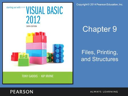 Copyright © 2014 Pearson Education, Inc. Chapter 9 Files, Printing, and Structures.
