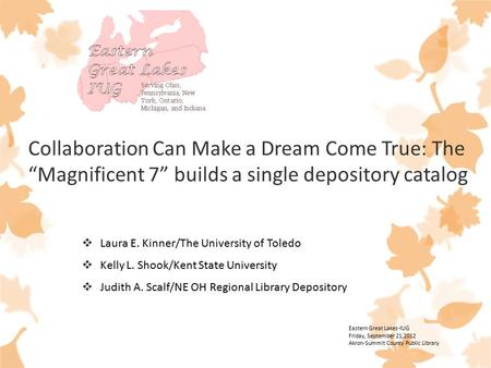 "Collaboration Can Make a Dream Come True: The ""Magnificent 7"" builds a single depository catalog  Laura E. Kinner/The University of Toledo  Kelly L."