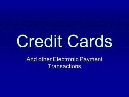 Credit Cards And other Electronic Payment Transactions.