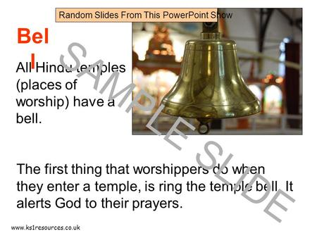 Www.ks1resources.co.uk Bel l The first thing that worshippers do when they enter a temple, is ring the temple bell. It alerts God to their prayers. All.
