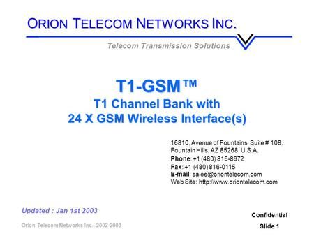 Orion Telecom Networks Inc., 2002-2003 T1-GSM™ T1 Channel Bank with 24 X GSM Wireless Interface(s) Telecom Transmission Solutions Confidential Slide 1.