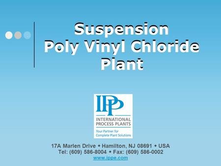 Suspension Poly Vinyl Chloride Plant Suspension Poly Vinyl Chloride Plant Please click on our logo or any link in this presentation to be redirected to.