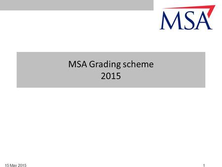 115 May 2015 MSA Grading scheme 2015. 215 May 2015 Note: Each upgrade requires an assessment by an Examining Post Chief after all attendance and training.