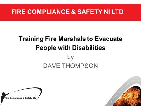 AGENDA Training Fire Marshals to Evacuate People with Disabilities by DAVE THOMPSON FIRE COMPLIANCE & SAFETY NI LTD.