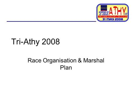 Tri-Athy 2008 Race Organisation & Marshal Plan. THANK YOU! Thank you, thank you, thank you!