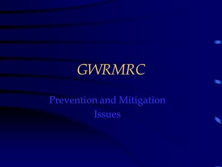 GWRMRC Prevention and Mitigation Issues. GWRMRC  Wildfire Prevention/Mitigation Panel  Key Issues – Education – Fuel Removal – Risk Assessment.