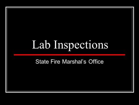 Lab Inspections State Fire Marshal's Office. Applicable Codes 1999 BOCA Business Occupancy 1999 BOCA Fire Prevention Code 2000 NFPA 101, Life Safety Code.