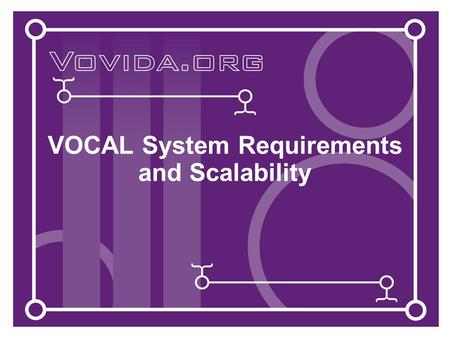 VOCAL System Requirements and Scalability. System Recommendations The recommended hardware system to support the VOCAL system is: 700 MHz, Pentium III.