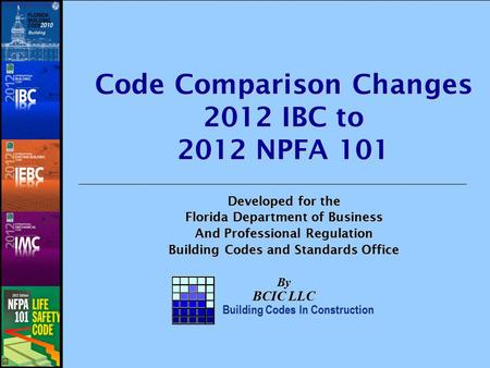 Code Comparison Changes 2012 IBC to 2012 NPFA 101 Developed for the Florida Department of Business And Professional Regulation Building Codes and Standards.