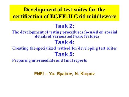Development of test suites for the certification of EGEE-II Grid middleware Task 2: The development of testing procedures focused on special details of.