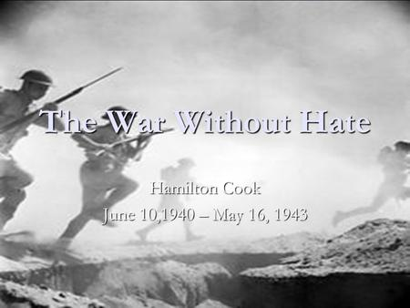 The War Without Hate Hamilton Cook June 10,1940 – May 16, 1943.