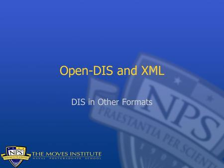 Open-DIS and XML DIS in Other Formats. Distributed Interactive Simulation DIS is an IEEE standard for simulations, primarily virtual worlds Binary protocol: