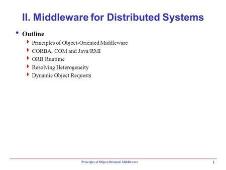 Principles of Object-Oriented Middleware 1 II. Middleware for Distributed Systems  Outline  Principles of Object-Oriented Middleware  CORBA, COM and.