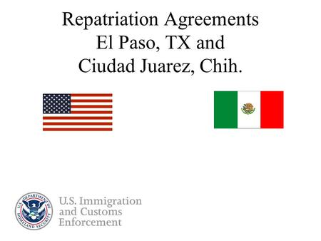 Repatriation Agreements El Paso, TX and Ciudad Juarez, Chih.