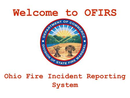 Welcome to OFIRS Ohio Fire Incident Reporting System.