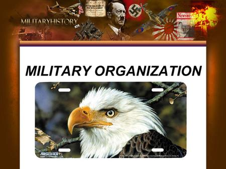 MILITARY ORGANIZATION. The armed forces of a state are its government-sponsored defense and fighting forces and organizations used to further the objectives.