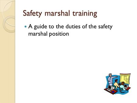 Safety marshal training A guide to the duties of the safety marshal position.
