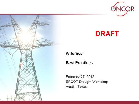 Wildfires Best Practices February 27, 2012 ERCOT Drought Workshop Austin, Texas DRAFT.