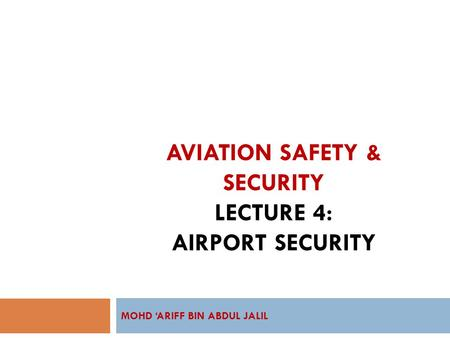AVIATION SAFETY & SECURITY LECTURE 4: AIRPORT SECURITY
