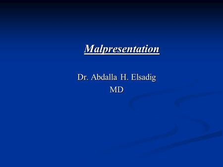 Malpresentation Dr. Abdalla H. Elsadig MD. Definitions Presentation: Presentation: Is the lowermost part of the fetus occupying the lower uterine segment.