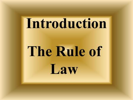 Introduction The Rule of Law English Roots of American Justice System.