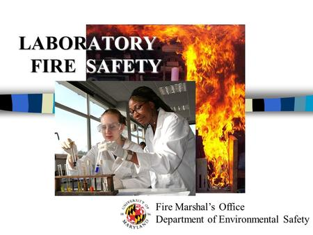 Fire Marshal's Office Department of Environmental Safety LABORATORY FIRE SAFETY LABORATORY. FIRE SAFETY.
