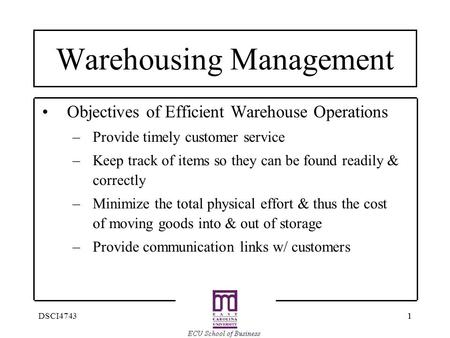 11DSCI4743 Warehousing Management Objectives of Efficient Warehouse Operations –Provide timely customer service –Keep track of items so they can be found.