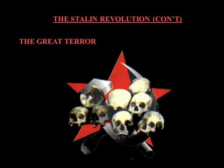 THE STALIN REVOLUTION (CON'T) THE GREAT TERROR. THE STALIN REVOLUTION (CON'T) THE GREAT TERROR Origins and Consequences  Purge of Party members  Targets: