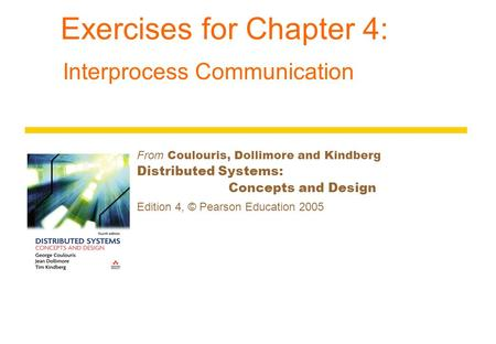 Exercises for Chapter 4: Interprocess Communication From Coulouris, Dollimore and Kindberg Distributed Systems: Concepts and Design Edition 4, © Pearson.