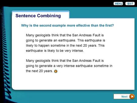 Wordiness MENUEXIT Sentence Combining Why is the second example more effective than the first? Many geologists think that the San Andreas Fault is going.