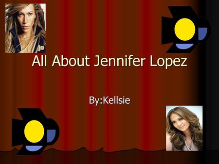 All About Jennifer Lopez By:Kellsie. Birthdate Jennifer Lopez was born on July 24,1969 in Bronx New York. She is still alive and she is 43 years old.