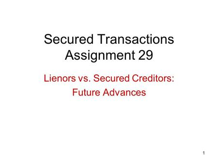 1 Secured Transactions Assignment 29 Lienors vs. Secured Creditors: Future Advances.
