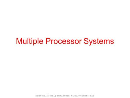 Multiple Processor Systems Tanenbaum, Modern Operating Systems 3 e, (c) 2008 Prentice-Hall.