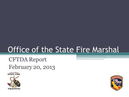 Office of the State Fire Marshal CFTDA Report February 20, 2013.