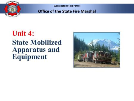 Washington State Patrol Office of the State Fire Marshal Unit 4: State Mobilized Apparatus and Equipment.