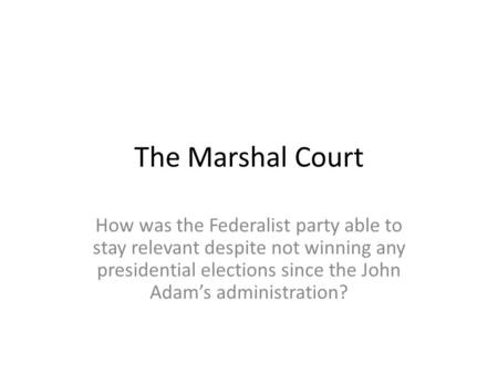 The Marshal Court How was the Federalist party able to stay relevant despite not winning any presidential elections since the John Adam's administration?
