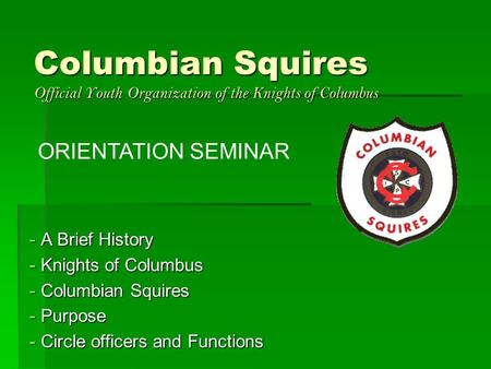 ORIENTATION SEMINAR A Brief History Knights of Columbus